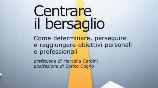 Centrare il bersaglio -come determinare, perseguire e raggiungere obiettivi personali e professionali