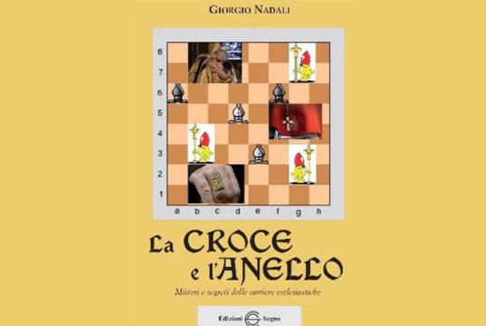 La Croce e l'Anello. Misteri e segreti delle carriere ecclesiastiche di Giorgio Nadali: i libri di Scrittori.tv