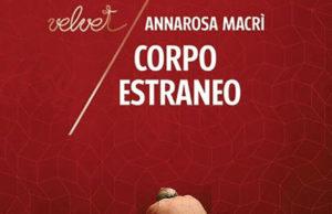 """""""Il Corpo estraneo"""" il racconto biografico di Annarosa Macrì (Rubettino Editore). Data pubblicazione, Gennaio 2017."""