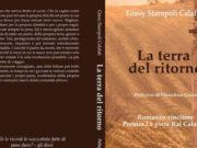 La terra del ritorno di Giusy Staropoli Calafati -Editore Pellegrini è un romanzo che fa capire come ognuno di noi può trovare la propria felicità nel posto in cui nasce.