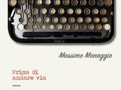 Prima di andare via di Massimo Maneggio| Scrittori.tv| Generi